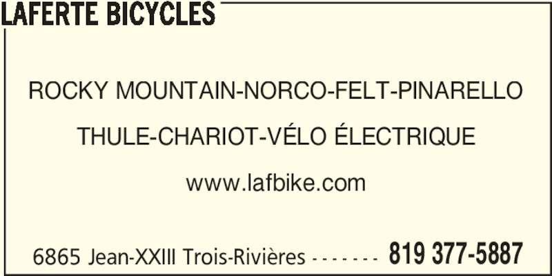 Laferté Bicycles (819-377-5887) - Annonce illustrée======= - 6865 Jean-XXIII Trois-Rivières - - - - - - - 819 377-5887 LAFERTE BICYCLES ROCKY MOUNTAIN-NORCO-FELT-PINARELLO THULE-CHARIOT-VÉLO ÉLECTRIQUE www.lafbike.com