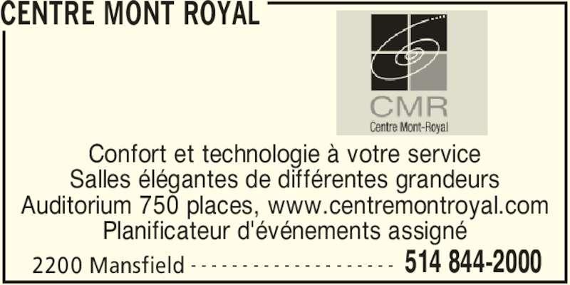 Centre Mont Royal (514-844-2000) - Annonce illustrée======= - CENTRE MONT ROYAL 2200 Mansfield 514 844-2000- - - - - - - - - - - - - - - - - - - - Confort et technologie à votre service Salles élégantes de différentes grandeurs Auditorium 750 places, www.centremontroyal.com Planificateur d'événements assigné