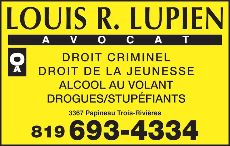 Me Louis R Lupien (819-693-4334) - Annonce illustrée======= - LOUIS R. LUPIEN DROIT CRIMINEL DROIT DE LA JEUNESSE ALCOOL AU VOLANT DROGUES/STUPÉFIANTS 3367 Papineau Trois-Rivières 819693-4334