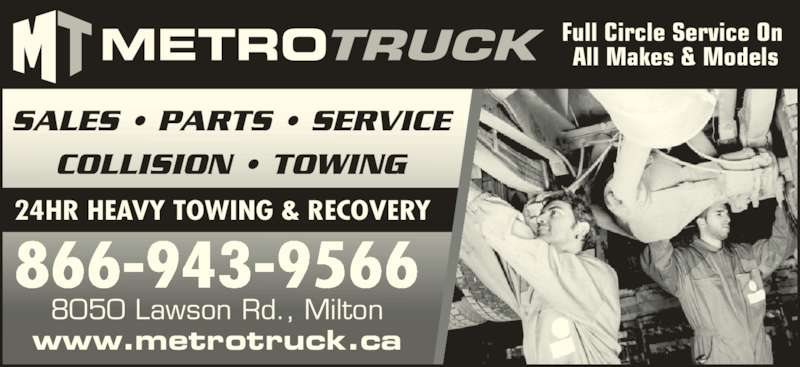 Metro Freightliner Milton (905-561-6110) - Display Ad - Full Circle Service On  All Makes & Models 24HR HEAVY TOWING & RECOVERY SALES • PARTS • SERVICE COLLISION • TOWING 866-943-9566 www.metrotruck.ca 8050 Lawson Rd., Milton