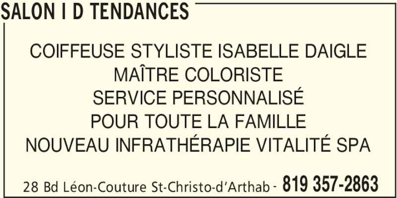 Salon I D Tendances (819-357-2863) - Annonce illustrée======= - SALON I D TENDANCES 28 Bd Léon-Couture St-Christo-d'Arthab 819 357-2863- COIFFEUSE STYLISTE ISABELLE DAIGLE MAÎTRE COLORISTE SERVICE PERSONNALISÉ POUR TOUTE LA FAMILLE NOUVEAU INFRATHÉRAPIE VITALITÉ SPA