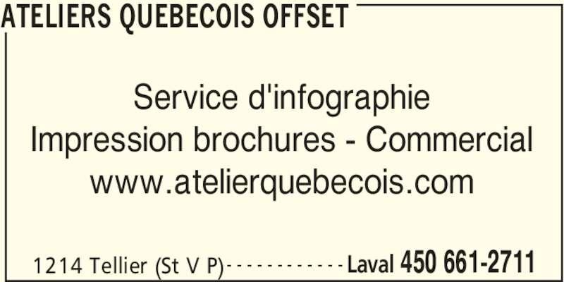 Ateliers Quebecois Offset (450-661-2711) - Annonce illustrée======= - www.atelierquebecois.com ATELIERS QUEBECOIS OFFSET 1214 Tellier (St V P) Laval 450 661-2711- - - - - - - - - - - - Service d'infographie Impression brochures - Commercial