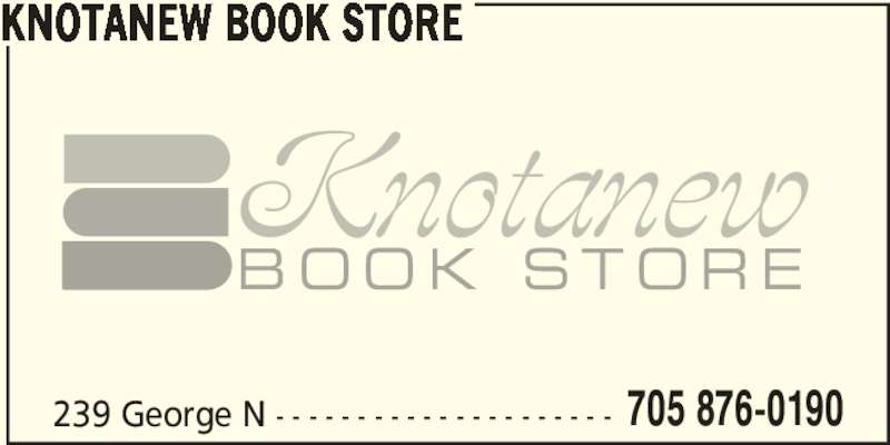 Knotanew Book Store (705-876-0190) - Display Ad - BOOK STORE KNOTANEW BOOK STORE 239 George N - - - - - - - - - - - - - - - - - - - - - 705 876-0190 Knotanew BOOK STORE KNOTANEW BOOK STORE 239 George N - - - - - - - - - - - - - - - - - - - - - 705 876-0190 Knotanew