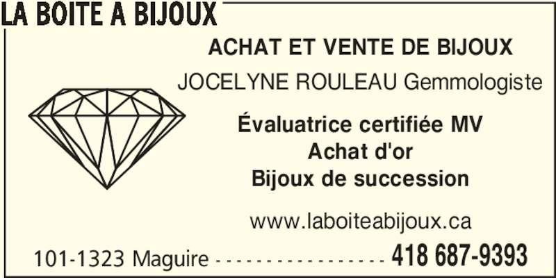 La Boîte a Bijoux (418-687-9393) - Annonce illustrée======= - LA BOITE A BIJOUX 101-1323 Maguire - - - - - - - - - - - - - - - - - 418 687-9393 ACHAT ET VENTE DE BIJOUX JOCELYNE ROULEAU Gemmologiste Évaluatrice certifiée MV Achat d'or Bijoux de succession www.laboiteabijoux.ca