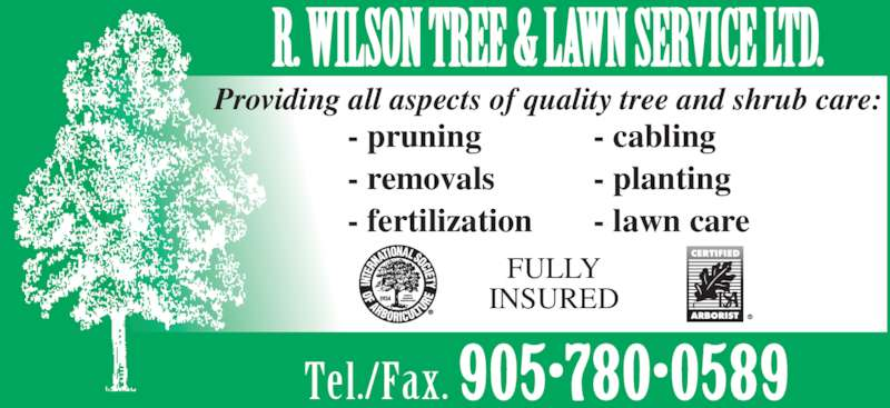 R Wilson Tree & Lawn Service Ltd (905-780-0589) - Display Ad - R. WILSON TREE & LAWN SERVICE LTD. Tel./Fax. 905•780•0589 - pruning - removals - fertilization - cabling - planting - lawn care FULLY INSURED Providing all aspects of quality tree and shrub care: