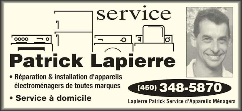 Lapierre Patrick Service D'Appareils Ménagers (450-348-5870) - Annonce illustrée======= - • Réparation & installation d'appareils    électroménagers de toutes marques  • Service à domicile  (450) 348-5870 Lapierre Patrick Service d'Appareils Ménagers  Patrick Lapierre service