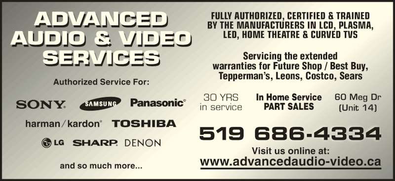 Advanced Audio & Video Services (519-686-4334) - Display Ad - 30 YRS (Unit 14) 60 Meg Dr in service FULLY AUTHORIZED, CERTIFIED & TRAINED BY THE MANUFACTURERS IN LCD, PLASMA, Servicing the extended warranties for Future Shop / Best Buy, Tepperman's, Leons, Costco, Sears LED, HOME THEATRE & CURVED TVS