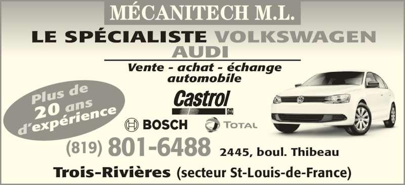 Mécanitech M L (819-379-7888) - Annonce illustrée======= - AUDI  Plus  de 20 an MÉCANITECH M.L. d'exp érien ce Trois-Rivières (secteur St-Louis-de-France) (819) 801-6488 2445, boul. Thibeau Vente - achat - échange automobile LE SPÉCIALISTE VOLKSWAGEN