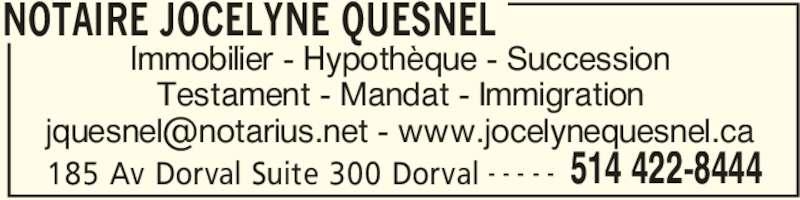 Notaire Jocelyne Quesnel (514-422-8444) - Annonce illustrée======= - NOTAIRE JOCELYNE QUESNEL 185 Av Dorval Suite 300 Dorval 514 422-8444- - - - - Immobilier - Hypothèque - Succession Testament - Mandat - Immigration