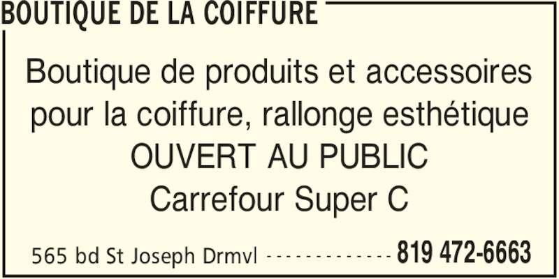 Boutique De La Coiffure (819-472-6663) - Annonce illustrée======= - Carrefour Super C BOUTIQUE DE LA COIFFURE 565 bd St Joseph Drmvl 819 472-6663- - - - - - - - - - - - - Boutique de produits et accessoires pour la coiffure, rallonge esthétique OUVERT AU PUBLIC