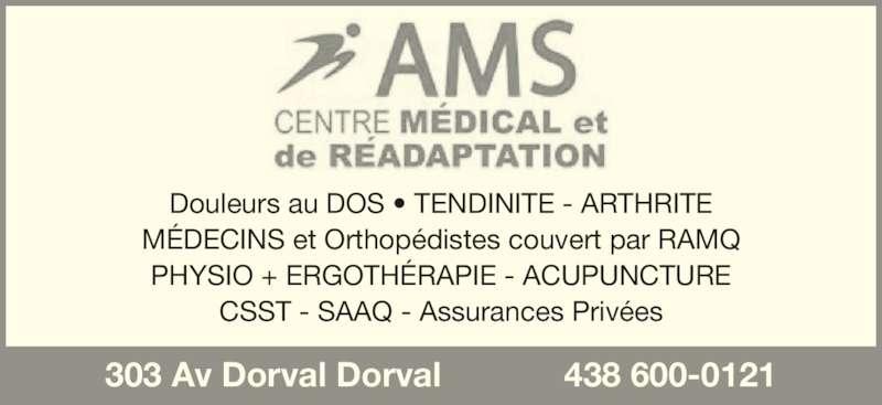 Centre Médical Et De Réadaptation AMS (514-300-1031) - Annonce illustrée======= - Douleurs au DOS • TENDINITE - ARTHRITE MÉDECINS et Orthopédistes couvert par RAMQ PHYSIO + ERGOTHÉRAPIE - ACUPUNCTURE CSST - SAAQ - Assurances Privées 303 Av Dorval Dorval             438 600-0121
