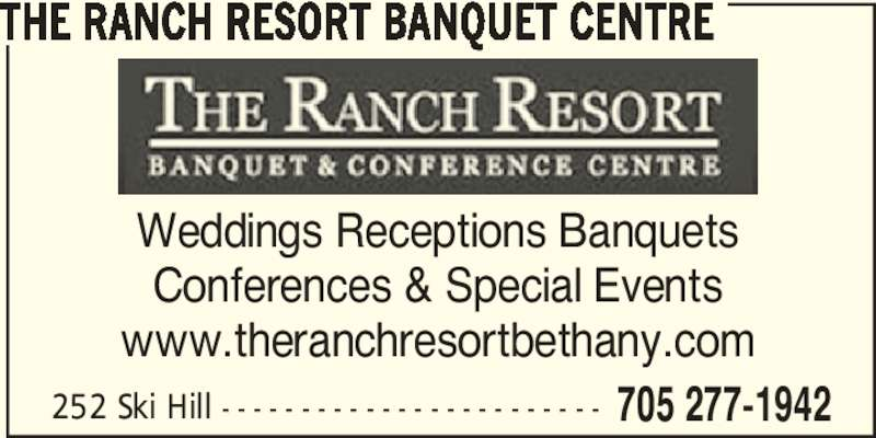 The Ranch Resort Banquet & Conference Centre (705-277-1942) - Display Ad - www.theranchresortbethany.com 252 Ski Hill - - - - - - - - - - - - - - - - - - - - - - - - 705 277-1942 THE RANCH RESORT BANQUET CENTRE Weddings Receptions Banquets Conferences & Special Events