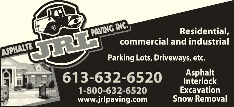 Asphalt J R L Paving Inc (613-632-6520) - Display Ad - Residential, commercial and industrial Parking Lots, Driveways, etc. Asphalt Interlock Excavation Snow Removal 1-800-632-6520 www.jrlpaving.com 613-632-6520