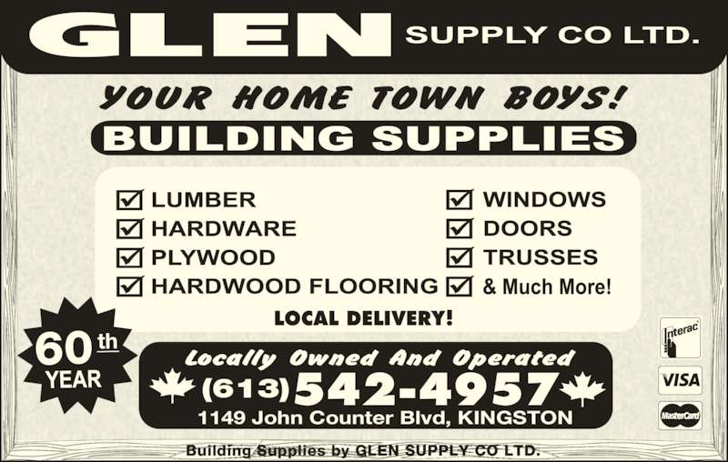 Glen Supply Company Ltd (613-542-4957) - Display Ad - 1149 John Counter Blvd, KINGSTON (613)542-4957 60 th LOCAL DELIVERY! Building Supplies by GLEN SUPPLY CO LTD.