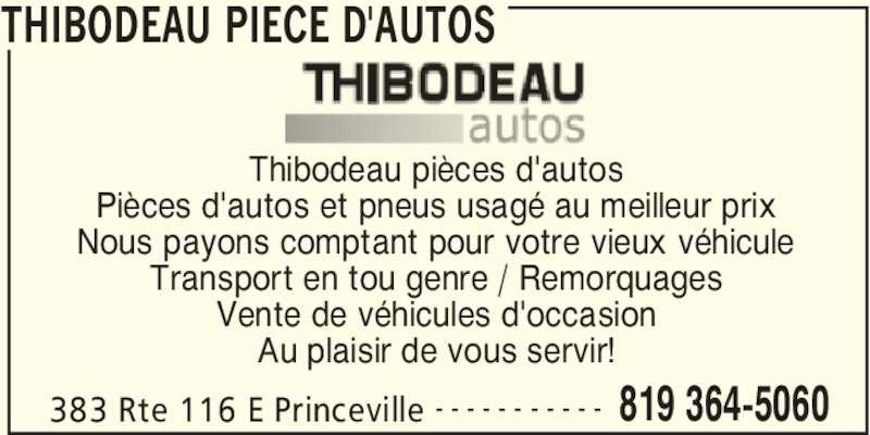 Thibodeau Pièce d'Autos (819-364-5060) - Annonce illustrée======= - THIBODEAU PIECE D'AUTOS 383 Rte 116 E Princeville 819 364-5060- - - - - - - - - - - Thibodeau pièces d'autos Pièces d'autos et pneus usagé au meilleur prix Nous payons comptant pour votre vieux véhicule Transport en tou genre / Remorquages Vente de véhicules d'occasion Au plaisir de vous servir!