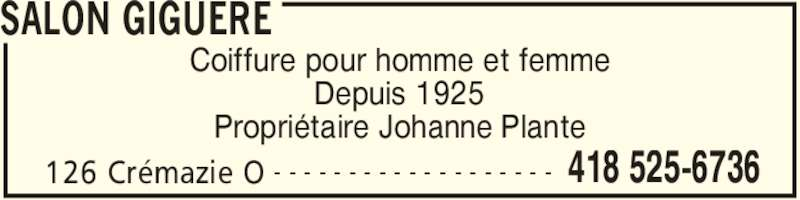 Salon Giguère (418-525-6736) - Annonce illustrée======= - SALON GIGUERE Coiffure pour homme et femme 126 Crémazie O 418 525-6736- - - - - - - - - - - - - - - - - - - Depuis 1925 Propriétaire Johanne Plante