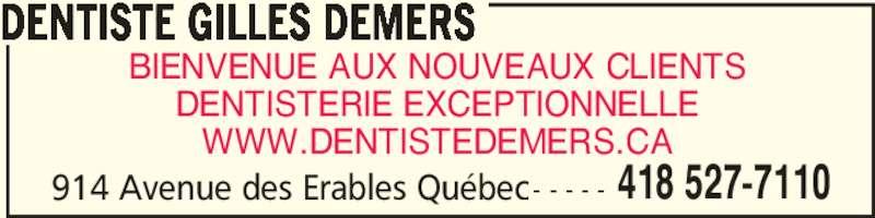 Dentiste Gilles Demers (418-527-7110) - Annonce illustrée======= - BIENVENUE AUX NOUVEAUX CLIENTS DENTISTERIE EXCEPTIONNELLE WWW.DENTISTEDEMERS.CA 914 Avenue des Erables Québec- - - - - DENTISTE GILLES DEMERS 418 527-7110