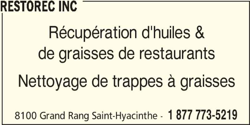 Restorec Inc (450-253-5219) - Annonce illustrée======= - 8100 Grand Rang Saint-Hyacinthe - 1 877 773-5219 Récupération d'huiles & de graisses de restaurants Nettoyage de trappes à graisses RESTOREC INC