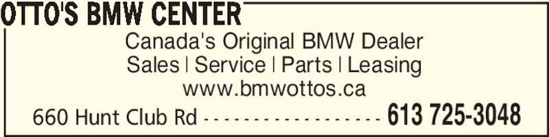 Otto's BMW Center (613-725-3048) - Display Ad - 660 Hunt Club Rd - - - - - - - - - - - - - - - - - - 613 725-3048 Canada's Original BMW Dealer Sales | Service | Parts | Leasing www.bmwottos.ca OTTO'S BMW CENTER