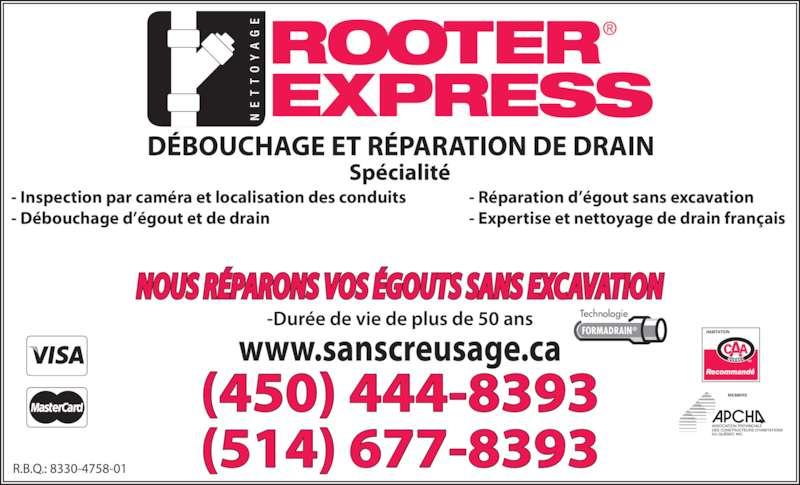 Nettoyage Rooter Express (450-444-8393) - Annonce illustrée======= - Technologie - Inspection par caméra et localisation des conduits - Débouchage d'égout et de drain - Réparation d'égout sans excavation - Expertise et nettoyage de drain français (514) 677-8393 (450) 444-8393 FORMADRAIN® MEMBRE