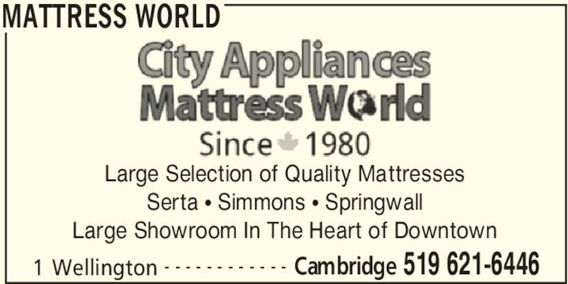 Mattress World (519-621-6446) - Display Ad - MATTRESS WORLD 1 Wellington Cambridge 519 621-6446- - - - - - - - - - - - Large Selection of Quality Mattresses Serta π Simmons π Springwall Large Showroom In The Heart of Downtown