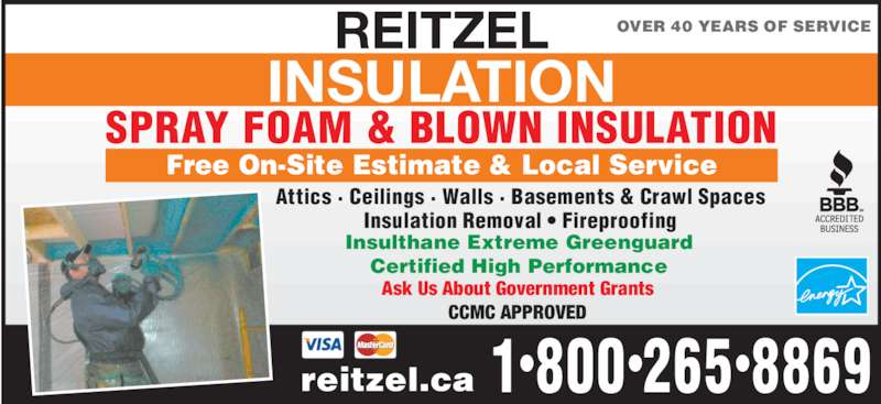 Reitzel Insulation (519-886-6100) - Display Ad - CCMC APPROVED Insulthane Extreme Greenguard Certified High Performance OVER 40 YEARS OF SERVICE Attics · Ceilings · Walls · Basements & Crawl Spaces Insulation Removal • Fireproofing Ask Us About Government Grants REITZEL INSULATION SPRAY FOAM & BLOWN INSULATION 88691•800•265•reitzel.ca Free On-Site Estimate & Local Service