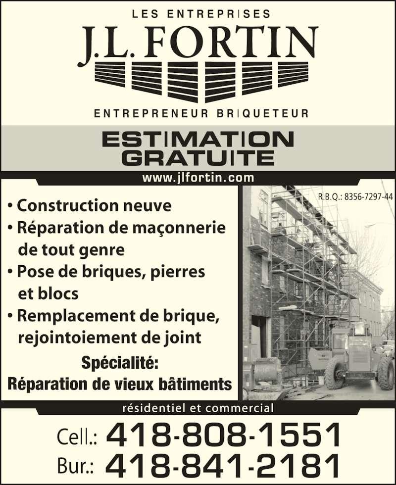 Entreprise J L Fortin Ltée (418-841-2181) - Annonce illustrée======= - • Construction neuve • Réparation de maçonnerie    de tout genre Réparation de vieux bâtiments • Pose de briques, pierres    et blocs • Remplacement de brique,    rejointoiement de joint Spécialité: