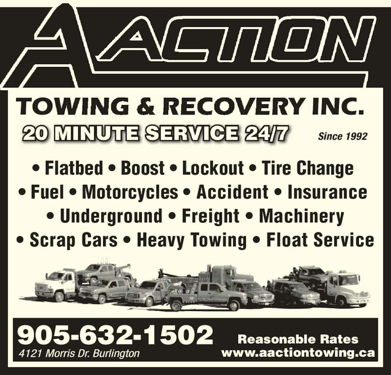 A Action Towing & Recovery (905-632-1502) - Display Ad - • Flatbed • Boost • Lockout • Tire Change  • Fuel • Motorcycles • Accident • Insurance  • Underground • Freight • Machinery • Scrap Cars • Heavy Towing • Float Service Since 1992 Reasonable Rates www.aactiontowing.ca 905-632-1502 4121 Morris Dr. Burlington