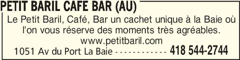 Au Petit Baril Café Bar (418-544-2744) - Annonce illustrée======= - Le Petit Baril, Café, Bar un cachet unique à la Baie où l'on vous réserve des moments très agréables. www.petitbaril.com PETIT BARIL CAFE BAR (AU) 418 544-27441051 Av du Port La Baie - - - - - - - - - - - -