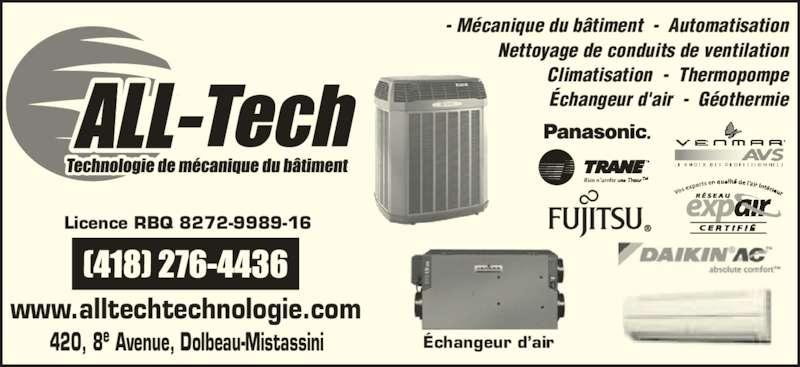 All -Tech (418-276-4436) - Annonce illustrée======= - - Mécanique du bâtiment  -  Automatisation Nettoyage de conduits de ventilation Climatisation  -  Thermopompe Échangeur d'air  -  Géothermie www.alltechtechnologie.com Licence RBQ 8272-9989-16 420, 8e Avenue, Dolbeau-Mistassini Échangeur d'air
