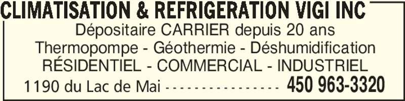 Climatisation & Réfrigération Vigi Inc (450-963-3320) - Annonce illustrée======= - Dépositaire CARRIER depuis 20 ans Thermopompe - Géothermie - Déshumidification RÉSIDENTIEL - COMMERCIAL - INDUSTRIEL CLIMATISATION & REFRIGERATION VIGI INC  450 963-33201190 du Lac de Mai - - - - - - - - - - - - - - - -