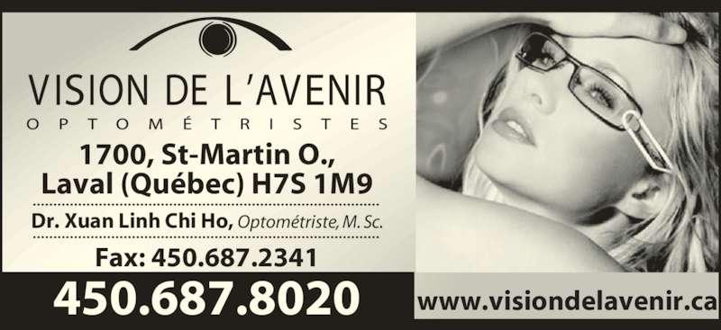 Vision De L'Avenir Optometristes (450-687-8020) - Annonce illustrée======= - 450.687.8020 1700, St-Martin O., Laval (Québec) H7S 1M9 Fax: 450.687.2341 Dr. Xuan Linh Chi Ho, Optométriste, M. Sc. www.visiondelavenir.ca