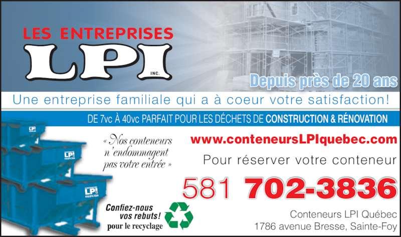 Conteneurs LPI Québec (418-874-7234) - Annonce illustrée======= - Une entreprise famil iale qui a à coeur votre satisfaction ! « Nos conteneurs n'endommagent  pas votre entrée » Pour réserver votre conteneur www.conteneursLPIquebec.com DE 7vc À 40vc PARFAIT POUR LES DÉCHETS DE CONSTRUCTION & RÉNOVATION Conteneurs LPI Québec 1786 avenue Bresse, Sainte-Foy 581 702-3836 Depuis près de 20 ans