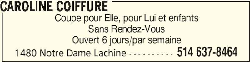 Salon Michel Coiffure Elle & Lui - Caroline Coiffure (514-637-8464) - Annonce illustrée======= - Coupe pour Elle, pour Lui et enfants Sans Rendez-Vous Ouvert 6 jours/par semaine CAROLINE COIFFURE 514 637-84641480 Notre Dame Lachine - - - - - - - - - -