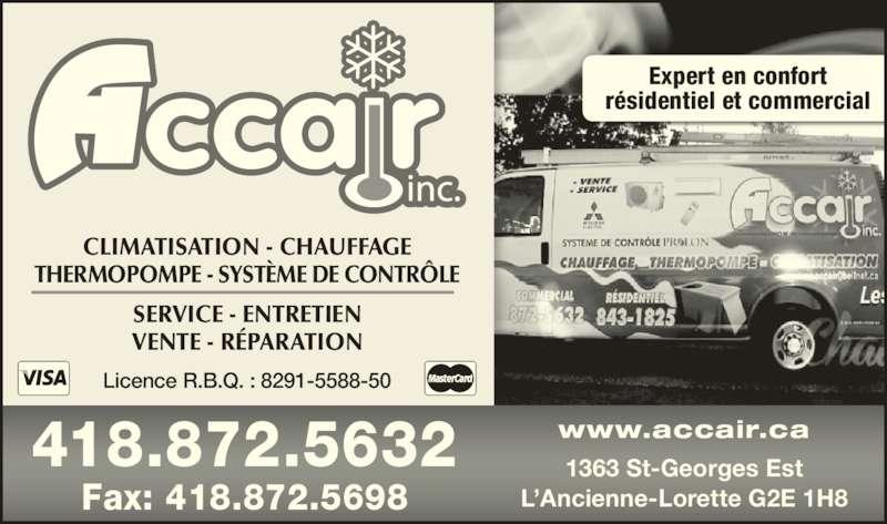 Accair Inc (418-872-5632) - Annonce illustrée======= - CLIMATISATION - CHAUFFAGE THERMOPOMPE - SYSTÈME DE CONTRÔLE SERVICE - ENTRETIEN VENTE - RÉPARATION Expert en confort résidentiel et commercial 1363 St-Georges Est L'Ancienne-Lorette G2E 1H8 www.accair.ca418.872.5632 Fax: 418.872.5698 Licence R.B.Q. : 8291-5588-50