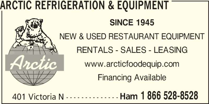 Arctic Refrigeration & Equipment (1-855-412-0163) - Display Ad - 401 Victoria N - - - - - - - - - - - - - - Ham 1 866 528-8528 ARCTIC REFRIGERATION & EQUIPMENT SINCE 1945 NEW & USED RESTAURANT EQUIPMENT RENTALS - SALES - LEASING www.arcticfoodequip.com Financing Available Arctic