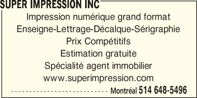 Cine Affiches Montreal (514-648-5496) - Annonce illustrée======= - SUPER IMPRESSION INC Impression numérique grand format Enseigne-Lettrage-Décalque-Sérigraphie Prix Compétitifs Estimation gratuite Spécialité agent immobilier www.superimpression.com - - - - - - - - - - - - - - - - - - - - - - - - - - - Montréal 514 648-5496