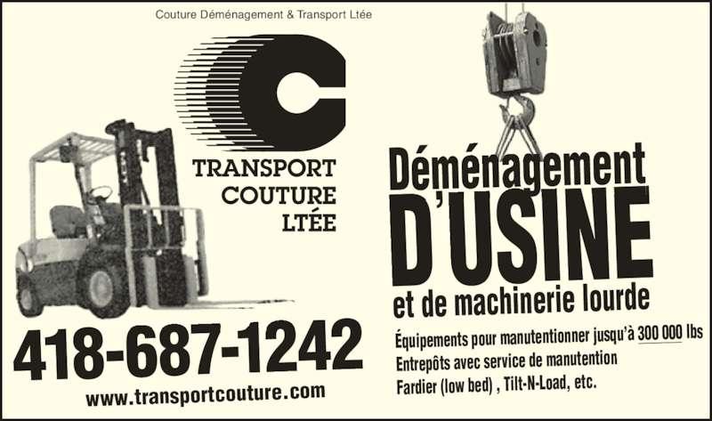 Couture Déménagement & Transport Ltée (418-687-1242) - Annonce illustrée======= - pements pour manutentionner jusqu'à 300 000 lbsÉqui epôts avec service de manutentionEntr dier (low bed) , Tilt-N-Load, etc.Far Couture Déménagement & Transport Ltée www.transportcouture.com 687-1242 et de machinerie lourde Déménagement D'USINE