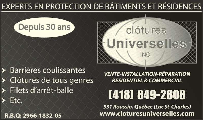 Clôtures Universelles Inc (418-849-2808) - Annonce illustrée======= - EXPERTS EN PROTECTION DE BÂTIMENTS ET RÉSIDENCES Depuis 30 ans VENTE-INSTALLATION-RÉPARATION RÉSIDENTIEL & COMMERCIAL [418] 849-2808 531 Roussin, Québec (Lac St-Charles) www.cloturesuniverselles.com Barrières coulissantes Clôtures de tous genres Filets d'arrêt-balle Etc. R.B.Q: 2966-1832-05 clôtures Universelles INC.