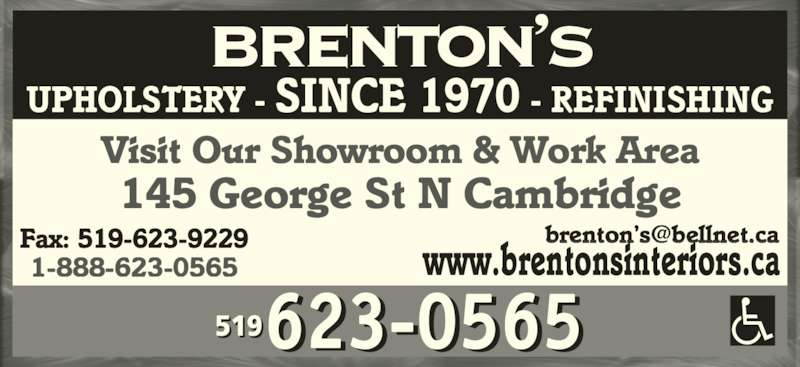 Brenton's Upholstery & Refinishing (519-623-0565) - Display Ad - www.brentonsinteriors.caFax: 519-623-92291-888-623-0565 BRENTON'S UPHOLSTERY - SINCE 1970 - REFINISHING Visit Our Showroom & Work Area 145 George St N Cambridge