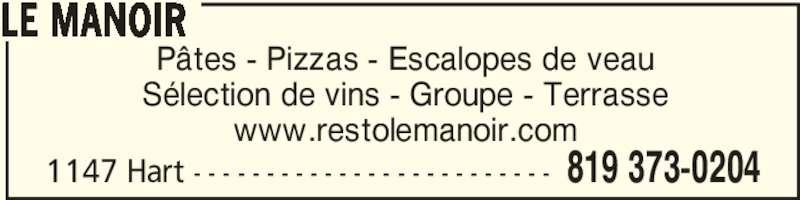 Manoir du Spaghetti (819-373-0204) - Annonce illustrée======= - Pâtes - Pizzas - Escalopes de veau Sélection de vins - Groupe - Terrasse www.restolemanoir.com LE MANOIR 819 373-02041147 Hart - - - - - - - - - - - - - - - - - - - - - - - - -