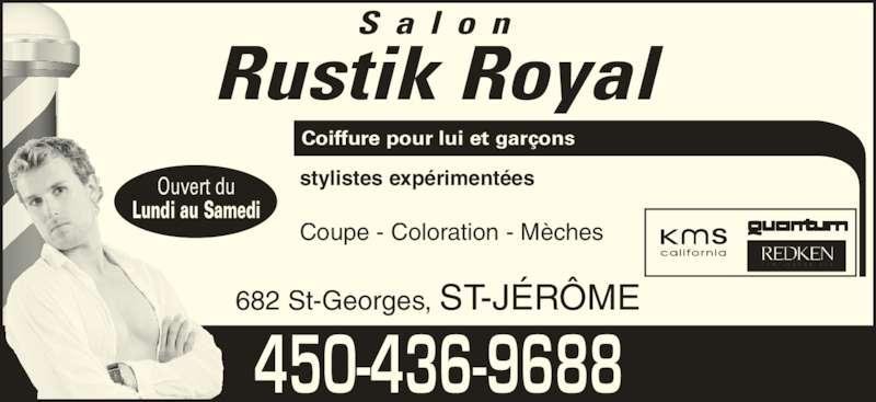 Salon Rustik Royal (450-436-9688) - Annonce illustrée======= - S a l o n Rustik Royal 682 St-Georges, ST-JÉRÔME Coiffure pour lui et garçons stylistes expérimentées Coupe - Coloration - Mèches Ouvert du Lundi au Samedi