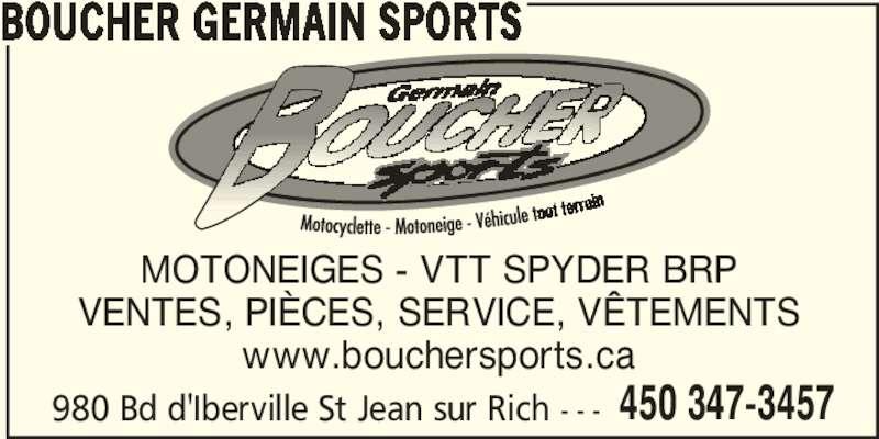 Boucher Germain Sports (450-347-3457) - Annonce illustrée======= - BOUCHER GERMAIN SPORTS 980 Bd d'Iberville St Jean sur Rich - - - 450 347-3457 MOTONEIGES - VTT SPYDER BRP VENTES, PIÈCES, SERVICE, VÊTEMENTS www.bouchersports.ca