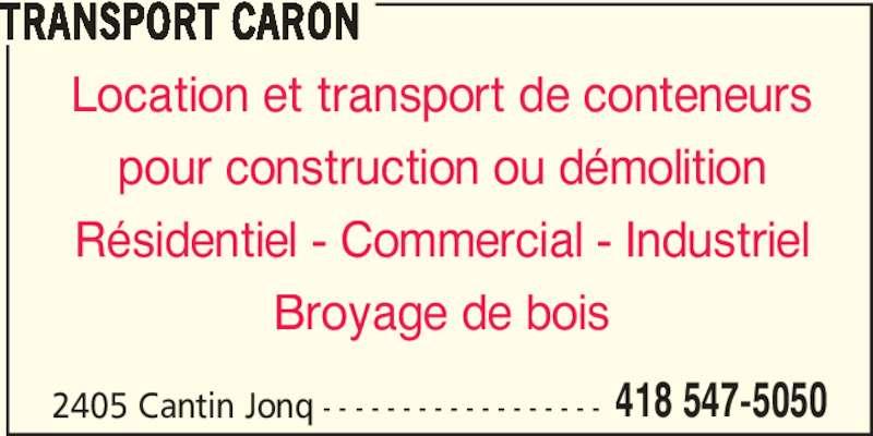 Transport Caron (4185475050) - Annonce illustrée======= - 418 547-5050 TRANSPORT CARON Location et transport de conteneurs pour construction ou démolition Résidentiel - Commercial - Industriel Broyage de bois 2405 Cantin Jonq - - - - - - - - - - - - - - - - - -