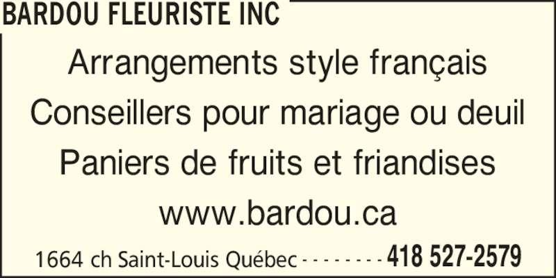 Bardou Fleuriste (418-527-2579) - Annonce illustrée======= - 1664 ch Saint-Louis Québec 418 527-2579- - - - - - - - Arrangements style français Conseillers pour mariage ou deuil Paniers de fruits et friandises www.bardou.ca BARDOU FLEURISTE INC