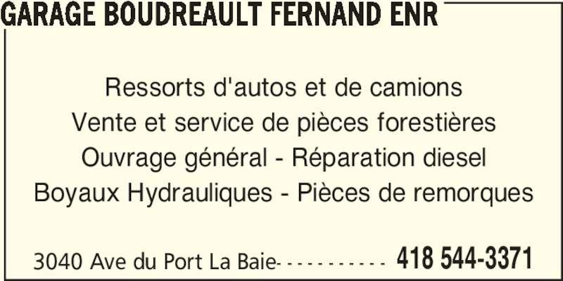 Garage Fernand Boudreault Enr (418-544-3371) - Annonce illustrée======= - 3040 Ave du Port La Baie- - - - - - - - - - - 418 544-3371 GARAGE BOUDREAULT FERNAND ENR Ressorts d'autos et de camions Vente et service de pièces forestières Ouvrage général - Réparation diesel Boyaux Hydrauliques - Pièces de remorques