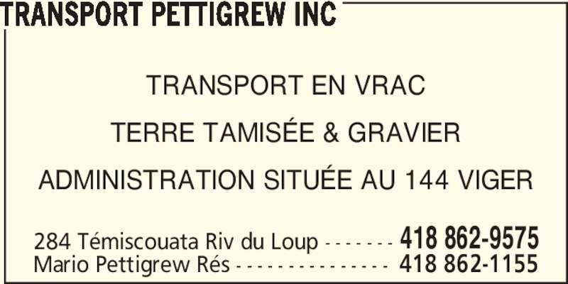 Transport Pettigrew Inc (418-862-9575) - Annonce illustrée======= - TRANSPORT PETTIGREW INC TRANSPORT EN VRAC TERRE TAMISÉE & GRAVIER ADMINISTRATION SITUÉE AU 144 VIGER 284 Témiscouata Riv du Loup - - - - - - - 418 862-9575 Mario Pettigrew Rés - - - - - - - - - - - - - - - 418 862-1155