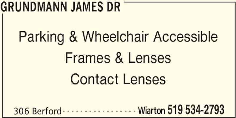 Grundmann James Dr (519-534-2793) - Display Ad - GRUNDMANN JAMES DR 306 Berford Wiarton 519 534-2793- - - - - - - - - - - - - - - - - Parking & Wheelchair Accessible Frames & Lenses Contact Lenses