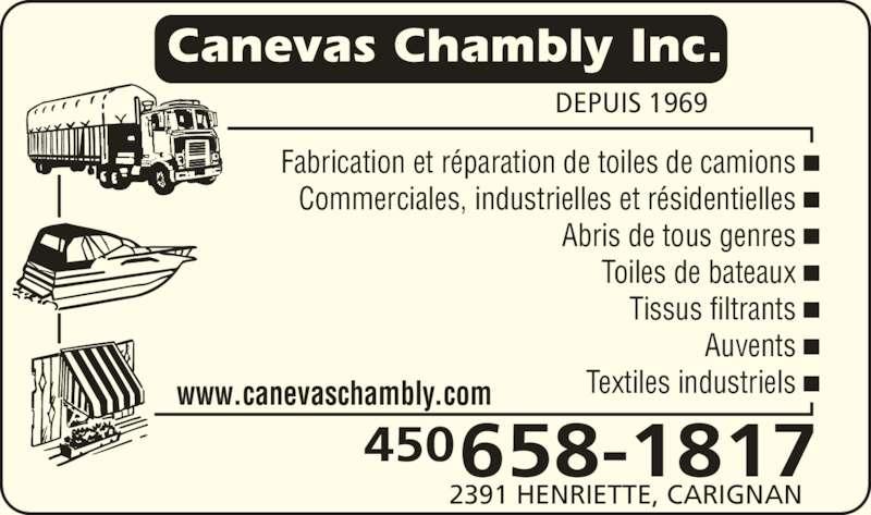 Canevas Chambly Inc (450-658-1817) - Annonce illustrée======= - DEPUIS 1969 Fabrication et réparation de toiles de camions Commerciales, industrielles et résidentielles Abris de tous genres Toiles de bateaux Tissus filtrants Auvents Textiles industriels 658-1817 2391 HENRIETTE, CARIGNAN 450  www.canevaschambly.com