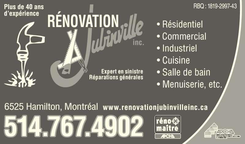 Rénovation Jubinville Inc (514-767-4902) - Annonce illustrée======= - Plus de 40 ans d'expérience • Résidentiel • Commercial • Industriel • Cuisine • Salle de bain • Menuiserie, etc. RBQ : 1819-2997-43 inc. RÉNOVATION 514.767.4902 www.renovationjubinvilleinc.ca6525 Hamilton, Montréal Expert en sinistre Réparations générales